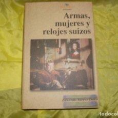 Libri di seconda mano: ARMAS, MUJERES Y RELOJES SUIZOS. EDUARDO TORRES-DULCE. NICKEL ODEON, 1ª EDC. 2001. Lote 235138450