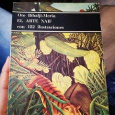 Libros de segunda mano: EL ARTE NAÏF CON 182 ILUSTRACIONES. OTO BIHALJI-MERIN. Lote 235325040