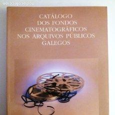 Libros de segunda mano: GALICIA / CATALOGO DOS FONDOS CINEMATOGRAFICOS NOS ARQUIVOS PUBLICOS GALEGOS. Lote 235327435