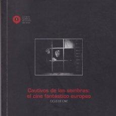 Libros de segunda mano: CINE FANTÁSTICO EUROPEO. CAUTIVOS DE LAS SOMBRAS - CARLOS ARENAS COORD.. Lote 235671065