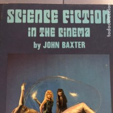 Libros de segunda mano: LIBRO DE CINE EN INGLÉS SCIENCE FICTION IN THE CINEMA, BY JOHN BAXTER, 1970. Lote 236626825