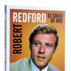 Libros de segunda mano: ROBERT REDFORD, EL CHICO DE ORO (LUÍS MIGUEL CARMONA) T&B, 2009. OFRT. Lote 237251880