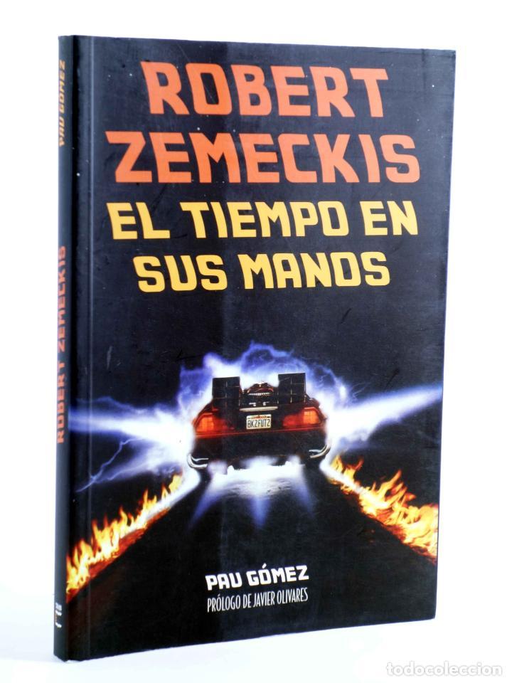 ROBERT ZEMECKIS, EL TIEMPO EN SUS MANOS (PAU GÓMEZ) T&B, 2015. OFRT (Libros de Segunda Mano - Bellas artes, ocio y coleccionismo - Cine)