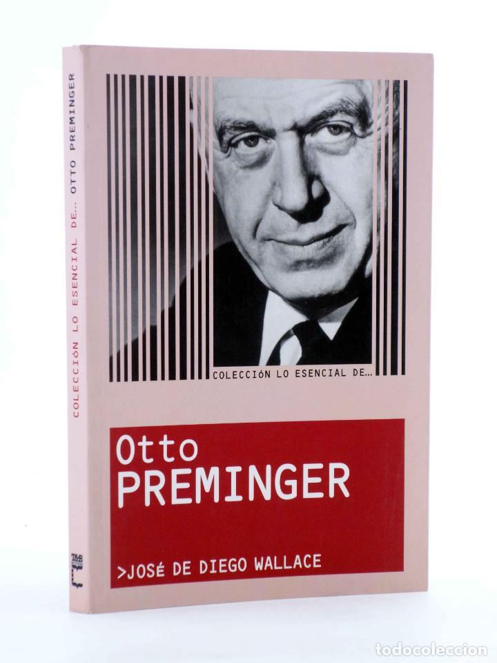 COLECCIÓN LO ESENCIAL DE… OTTO PREMINGER (JOSÉ DE DIEGO WALLACE) T&B, 2003. OFRT ANTES 10E (Libros de Segunda Mano - Bellas artes, ocio y coleccionismo - Cine)