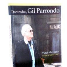 Libros de segunda mano: DECORADOS, GIL PARRONDO (VÍCTOR MATELLANO) T&B, 2008. OFRT. Lote 237251935