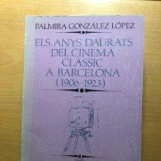 Libros de segunda mano: ELS ANYS DAURATS DEL CINEMNA CLÀSSIC A BARCELONA (1906-1923). PALMIRA LÓPEZ. INST. DEL TEATRE. Lote 238671890