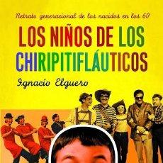 Libros de segunda mano: LOS NIÑOS DE LOS CHIRIPITIFLÁUTICOS RETRATO GENERACIONAL DE LOS NACIDOS EN LOS 60 TAPA DURA. Lote 239599100