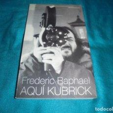Libros de segunda mano: AQUI KUBRICK. FREDERICK RAPHAEL. EDC. MONDADORI, 1ª EDC. 1999. Lote 240989135