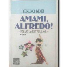 Libros de segunda mano: AMAMI, ALFREDO! POLVO DE ESTRELLAS. MOIX, TERENCI. Lote 243961075