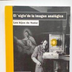 """Libros de segunda mano: EL """"SIGLO"""" DE LA IMAGEN ANALÓGICA. LOS HIJOS DE NADAR. PIER SORLIN. Lote 243995790"""