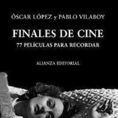 Libros de segunda mano: FINALES DE CINE. 77 PELÍCULAS PARA RECORDAR. ÓSCAR LÓPEZ. PABLO VILABOY. Lote 245123905
