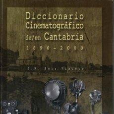 Libros de segunda mano: DICCIONARIO CINEMATOGÁFICO DE/EN CANTABRIA 1896-2000. J. R. SAIZ VIADERO. Lote 245387900