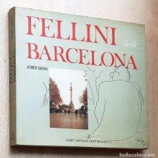 Libros de segunda mano: FELLINI DESDE BARCELONA - GRAU, JORDI. Lote 245418190