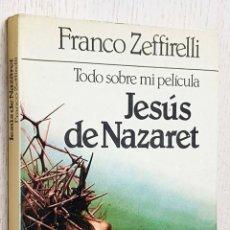 Libros de segunda mano: JESÚS DE NAZARET. TODO SOBRE MI PELÍCULA - ZEFFIRELLI, FRANCO. Lote 245418445