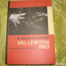 Livres d'occasion: EL MIEDO SUGERENTE. VAL LEWTON Y EL CINE FANTASTICO Y DE TERROR DE LA RKO. FCº GARCIA, 2007 1ª EDC. Lote 245956910