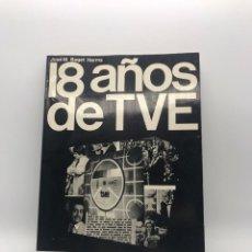 Libros de segunda mano: 18 AÑOS DE TVE. JOSE M. BAGET HERMS. - 1975. Lote 246190215