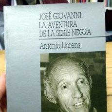 Libros de segunda mano: JOSÉ GIOVANNI: LA AVENTURA DE LA SERIE NEGRA. ANTONIO LLORENS. Lote 254587650