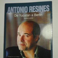 Libros de segunda mano: ANTONIO RESINES. DE YUCATÁN A BERLÍN.. Lote 254608230