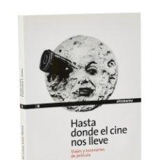 Libros de segunda mano: HASTA DONDE EL CINE NOS LLEVE. VIAJES Y ESCENARIOS DE PELÍCULA - LENS ESPINOSA DE LOS MONTEROS, JESÚ. Lote 257355385