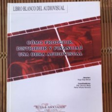 Libros de segunda mano: LIBRO BLANCO DEL AUDIOVISUAL. CÓMO PRODUCIR, DISTRIBUIR Y FINANCIAR UNA OBRA AUDIOVISUAL. HUGO ÉCIJA. Lote 265813164