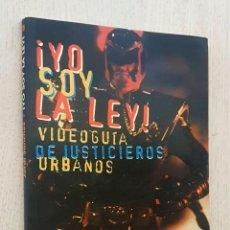 Libros de segunda mano: ¡ YO SOY LA LEY ! VIDEOGUÍA DE JUSTICIEROS URBANOS. DE HARRY EL SUCIO A EL JUEZ DREDD - SÁNCHEZ NAVA. Lote 270417208