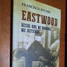 Libros de segunda mano: EASTWOOD. FRANCISCO REYERO. DESDE QUE MI NOMBRE ME DEFIENDE. RÚSTICA. BUEN ESTADO. DIFICIL. Lote 293675743