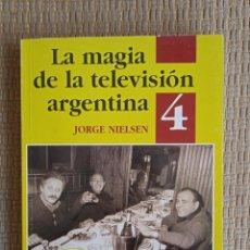 Libros de segunda mano: LA MAGIA DE LA TELEVISIÓN ARGENTINA : CIERTA HISTORIA DOCUMENTADA. VOL. 4 , 1981-1985, JORGE NIELSEN. Lote 295335268
