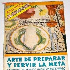 Libros de segunda mano: LIBRO DE COCINA - ARTE DE PREPARAR Y SERVIR LA MESA, CONSEJOS PRACTICOS. Lote 926036