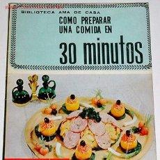 Libros de segunda mano: COMO PREPARAR UNA COMIDA EN 30 MINUTOS - COCINA RECETAS - G. BERNARD DE FERRER . Lote 26305610