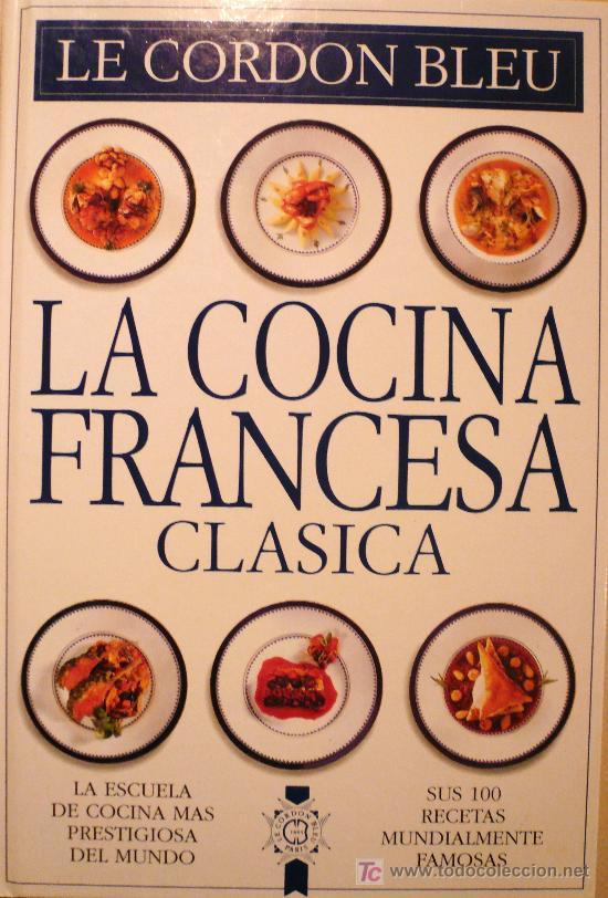 La Cocina Francesa Clasica Le Cordon Bleu D Comprar Libros De Cocina Y Gastronomía En Todocoleccion 27364954