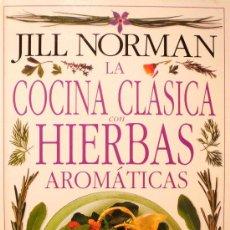 Libros de segunda mano: LA COCINA CLASICA CON HIERBAS AROMÁTICAS / JILL NORMAN (D-563). Lote 23355649