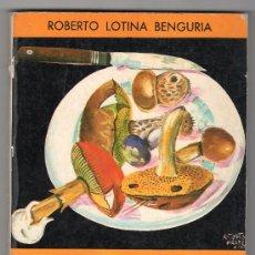 Libros de segunda mano: SETAS COMESTIBLES DE EUROPA POR ROBERTO LOTINA BENGURIA. IMPRESO GRAFICAS LOROÑO BILBAO 1972. Lote 18582694