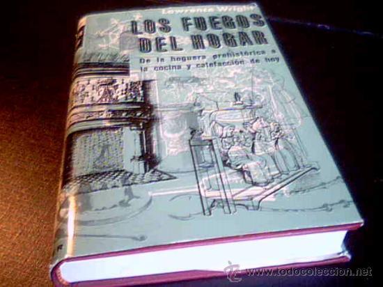 LOS FUEGOS DEL HOGAR. DE LA HOGUERA PREHISTORICA A LA COCINA Y CALEFACCION DE HOY. (Libros de Segunda Mano - Cocina y Gastronomía)