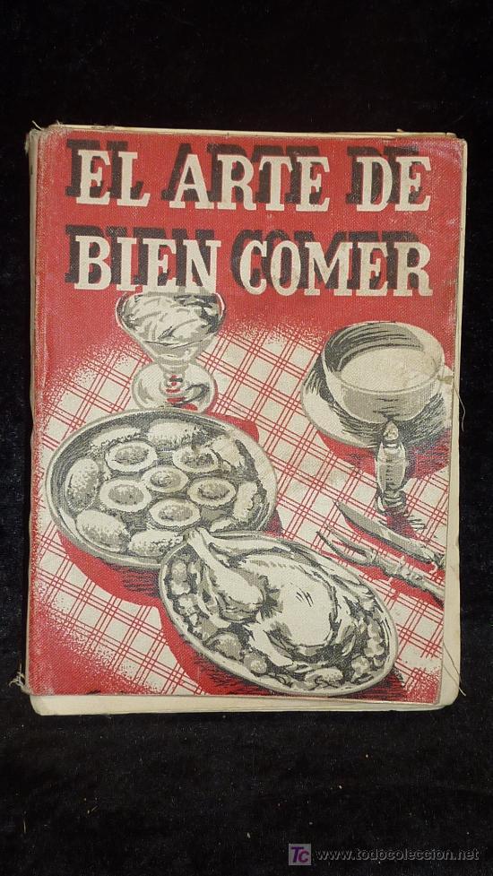 LIBRO EL ARTE DE BIEN COMER. 1958. RECETAS DE COCINA ANTIGUAS. (Libros de Segunda Mano - Cocina y Gastronomía)