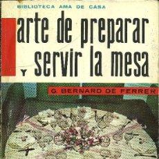 Libros de segunda mano: ARTE DE PREPARAR Y SERVIR LA MESA - G. BERNARD DE FERRER - 1962. Lote 22982689