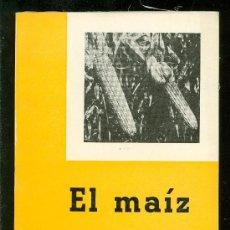 Libros de segunda mano: EL MAIZ. SERVICIO DE EXTENSION AGRICOLA. MINISTERIO DE AGRICULTURA. 1957.. Lote 23159191