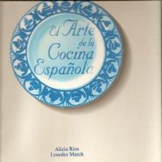 Libros de segunda mano: EL ARTE DE LA COCINA ESPAÑOLA DE ALICIA RÍOS Y LOURDES MARCH (BLUME). Lote 27266753