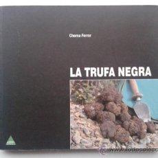 Libros de segunda mano: LA TRUFA NEGRA - CHEMA FERRER - CARENA EDITORS - COCINA. Lote 144658104