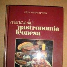 Libros de segunda mano: LIBRO DE FÉLIX PACHECO REYERO VIAJE A LA GASTRONOMÍA LEONESA ED.NEBRIJA 1978. Lote 30974683