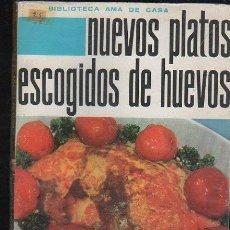 Libros de segunda mano: BIBLIOTECA AMA DE CASA - Nº 41. NUEVOS PLATOS ESCOGIDOS DE HUEVOS POR MARY D. NEBOT. Lote 33412277
