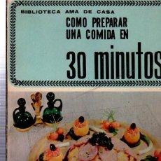 Libros de segunda mano: BIBLIOTECA AMA DE CASA, COMO PREPARAR UNA COMIDA EN 30 MINUTOS, G. BERNARD DE FERRER, Nº 27. Lote 33414716