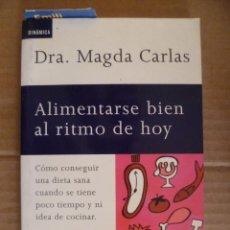 Libros de segunda mano: ALIMENTARSE BIEN AL RITMO DE HOY. DRA. MAGDA CARLAS. Lote 33669588