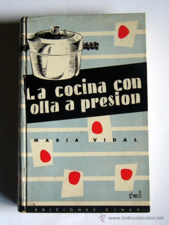 LA COCINA CON OLLA A PRESION - MARIA VIDAL - EDICIONES GINER.1957. (Libros de Segunda Mano - Cocina y Gastronomía)