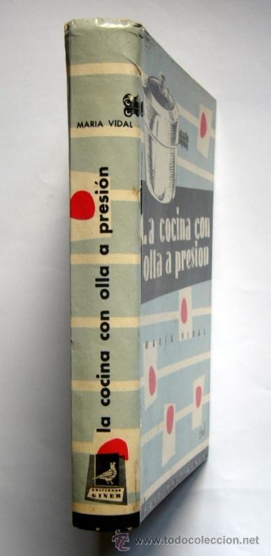 Libros de segunda mano: LA COCINA CON OLLA A PRESION - MARIA VIDAL - EDICIONES GINER.1957. - Foto 2 - 34176909