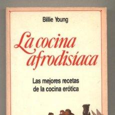 Libros de segunda mano: LA COCINA AFRODISÍACA. BILLIE YOUNG. LAS MEJORES RECETAS DE LA COCINA ERÓTICA.FOTOS CORTESIA TIP-TOP. Lote 34845045