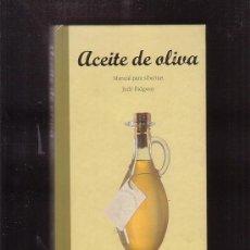 Libros de segunda mano: ACEITE DE OLIVA, MANUAL PARA SIBARITAS /POR: JUDY RIDGWAY. Lote 35267736