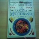 Libros de segunda mano: SARAH WOODWARD. LA COCINA MEDITERRÁNEA CLÁSICA. Lote 35997948