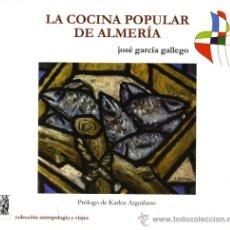 Libros de segunda mano: LA COCINA POPULAR DE ALMERÍA. GARCÍA GALLEGO, JOSÉ. PRÓLOGO DE KARLOS ARGUIÑANO. ED. ARRAEZ EDITORES. Lote 37135760