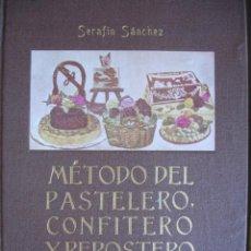 Libros de segunda mano: METODO DEL PASTELERO CONFITERO Y REPOSTERO.SERAFIN SANCHEZ.445 PG+ LAMINAS.S/A.RESTAURACION. Lote 37841454