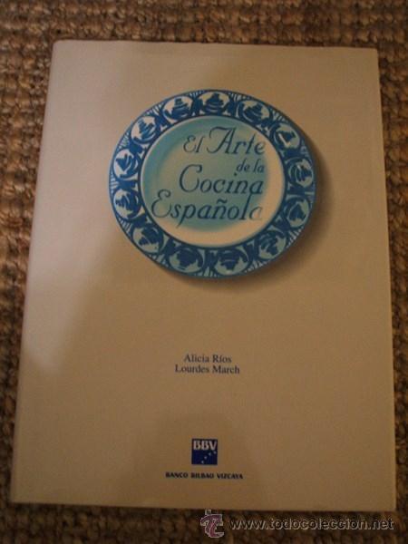 EL ARTE DE LA COCINA ESPAÑOLA ALICIA RÍOS Y LOURDES MARCH BLUME BBV (Libros de Segunda Mano - Cocina y Gastronomía)